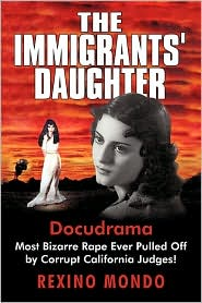 The Immigrants' Daughter: Most Bizarre Rape Ever Pulled Off by Corrupt California Judges!