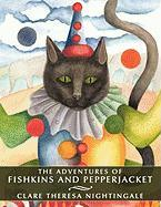 The Adventures of Fishkins and Pepperjacket - Nightingale, Clare Theresa