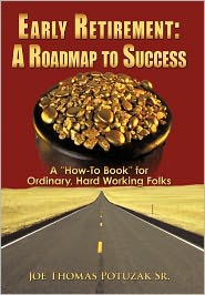 """Early Retirement: A Roadmap to Success: A """"How-To Book"""" for Ordinary, Hard Working Folks"""