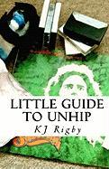 Little Guide to Unhip - Rigby, Kj
