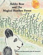 Bobby Bear and the Magical Bamboo Forest - Howard, John W. II