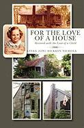 For the Love of a House - Nichols, Linda (Lin) Dickson