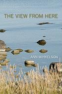The View from Here - Mihkelson, Ann