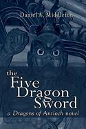 The Five Dragon Sword - Middleton, Daniel A.