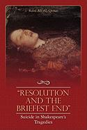 """""""Resolution and the Briefest End"""" Suicide in Shakespeare's Tragedies"""