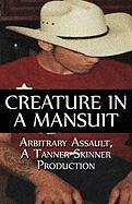 Creature in a Mansuit - Arbitrary Assault, A. Tanner Skinner Pro