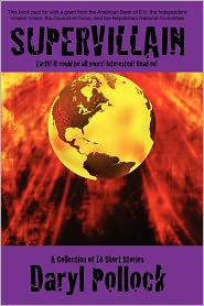 Supervillain: Earth! It Could Be All Yours! Interested? Read On!: A Collection of 14 Short Stories