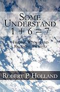 Some Understand 1 + 6 = 7: Finding Wisdom and Receiving Promises - Holland, Robert P.
