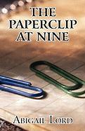 The Paperclip at Nine - Lord, Abigail