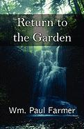 Return to the Garden - Farmer, Wm Paul
