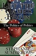 Let the Games Begin: The Politics of Politics - Summerow, Stephanie