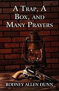 A Trap, a Box, and Many Prayers - Dunn, Rodney Allen