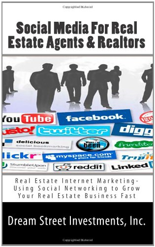 Social Media For Real Estate Agents  &  Realtors: Real Estate Internet Marketing- Using Social Networking to Grow Your Real Estate Business - Inc., Dream Street Investments