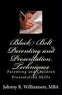 Black Belt Parenting and Presentation Techniques - Williamson, Johnny R.