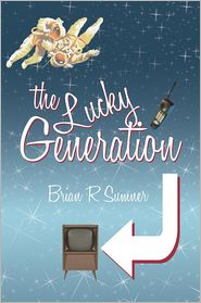 The Lucky Generation: The Life, Loves and Times of a (Slightly Mad) Baby Boomer