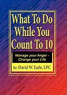 What to Do While You Count to Ten - Earle, David W. Lpc