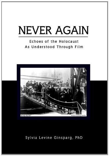 Never Again: Echoes of the Holocaust as Understood Through Film - Sylvia Levine Phd Ginsparg