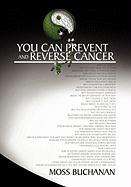 You Can Prevent and Reverse Cancer - Buchanan, Moss