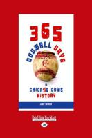 365 Oddball Days: In Chicago Cubs History (Large Print 16pt) - Snyder, John
