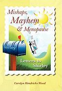 Mishaps, Mayhem, & Menopause: Letters to Shirley