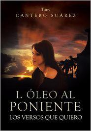 I. Oleo Al Poniente: Los Versos Que Quiero Tony Cantero Suarez Author
