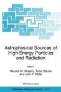 Astrophysical Sources of High Energy Particles and Radiation