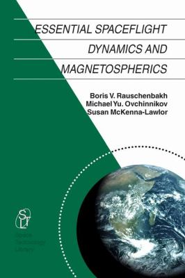 Essential Spaceflight Dynamics and Magnetospherics - Michael Yu. Ovchinnikov; Susan McKenna-Lawlor; Boris V. Rauschenbach