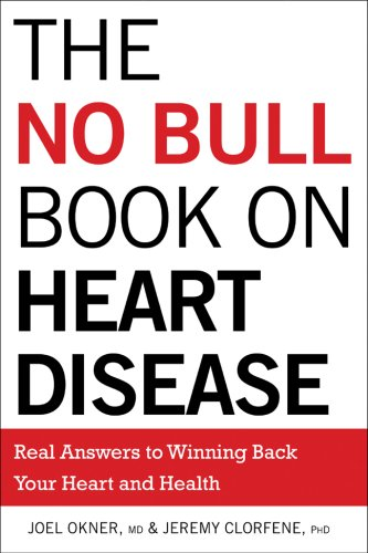 The No Bull Book on Heart Disease: Real Answers to Winning Back Your Heart and Health - Joel Okner MD; Jeremy Clorfene PhD
