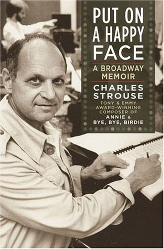 Put on a Happy Face: A Broadway Memoir - Charles Strouse