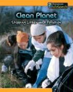 Clean Planet: Stopping Litter and Pollution - Binns, Tristan Boyer