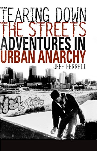 Tearing Down the Streets: Adventures in Urban Anarchy - Jeff Ferrell