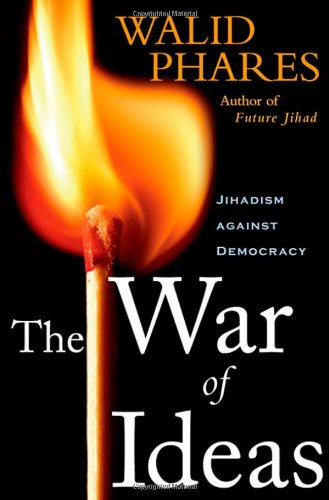 The War of Ideas: Jihadism against Democracy - Walid Phares