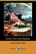 At the Foot of the Rainbow (Dodo Press) - Stratton-Porter, Gene