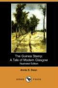 The Guinea Stamp: A Tale of Modern Glasgow (Illustrated Edition) (Dodo Press) - Swan, Annie S.