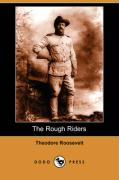 The Rough Riders (Dodo Press) - Roosevelt, Theodore, IV