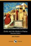 Giotto and His Works in Padua (Illustrated Edition) (Dodo Press)