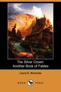 The Silver Crown: Another Book of Fables (Dodo Press)