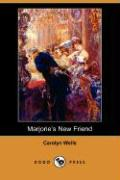 Marjorie's New Friend (Dodo Press) - Wells, Carolyn