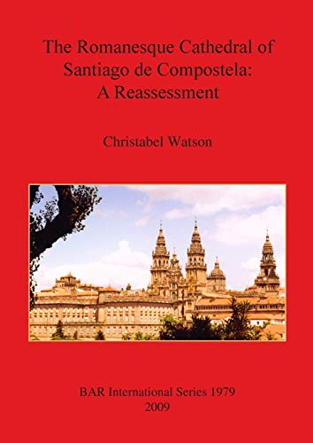 The romanesque cathedral of Santiago de Compostela : a reassessment. - WATSON (Christabel)
