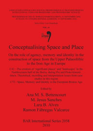 Conceptualising Space and Place: On the Role of Agency, Memory and Identity in the Construction of Space from the Upper Palaeolithic to the Iron Age i (Bar S)
