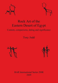 Rock Art of the Eastern Desert of Egypt Content, Comparisons, Dating and Significance