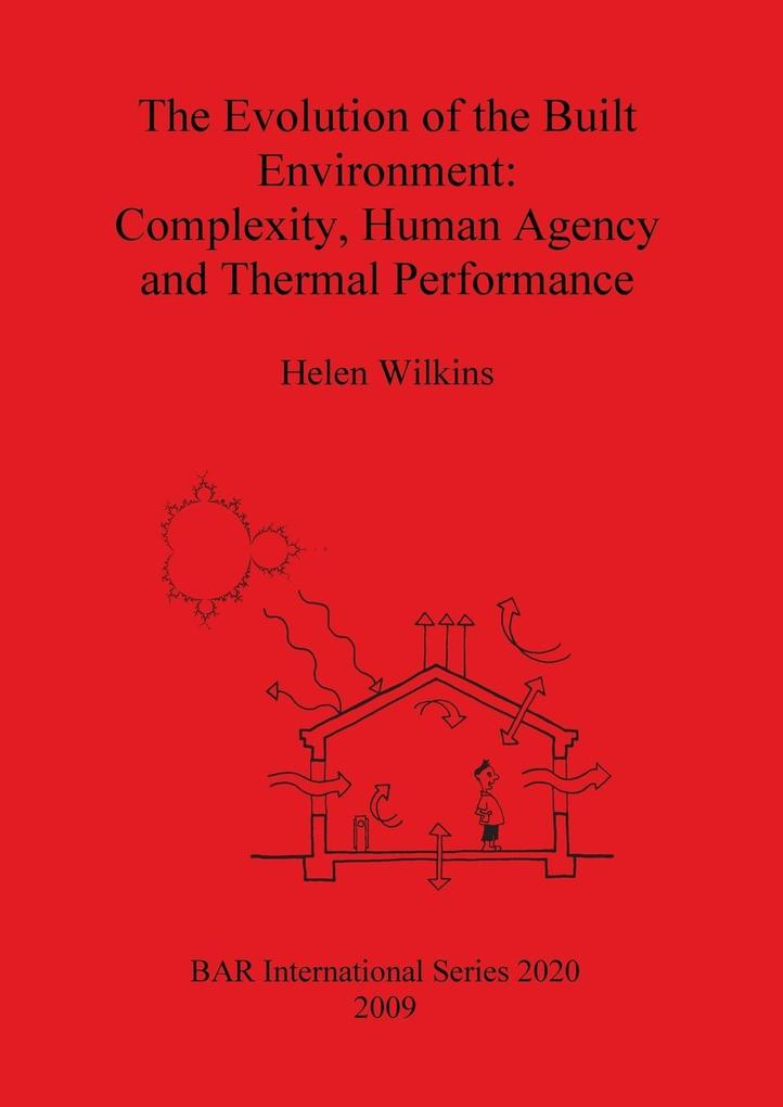 The Evolution of the Built Environment: Complexity, Human Agency and Thermal Performance (British Archaeological Reports International Series)