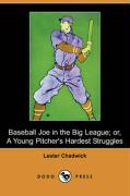 Baseball Joe in the Big League; Or, a Young Pitcher's Hardest Struggles (Dodo Press) - Chadwick, Lester