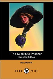 The Substitute Prisoner (Illustrated Edition) (Dodo Press)
