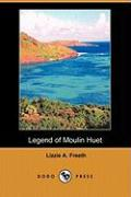 Legend of Moulin Huet (Dodo Press) - Bunyan, John; Freeth, Lizzie A.