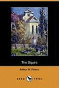 The Squire (Dodo Press) - Pinero, Arthur W.