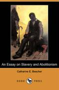 An Essay on Slavery and Abolitionism (Dodo Press) - Beecher, Catharine Esther