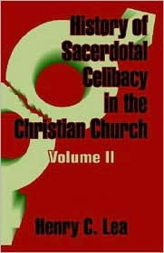 History of Sacerdotal Celibacy in the Christian Church (Volume II)