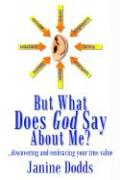 But What Does God Say about Me?: Discovering and Embracing Your True Value - Peterson, Janine