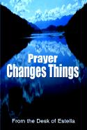 Prayer Changes Things - From the Desk of Estella; From the Desk of Estella, The Desk of Es
